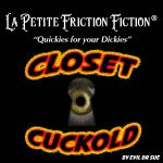 La Petite Friction Fiction – Closet Cuckold