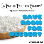 La Petite Friction Fiction – Save Room for Dessert